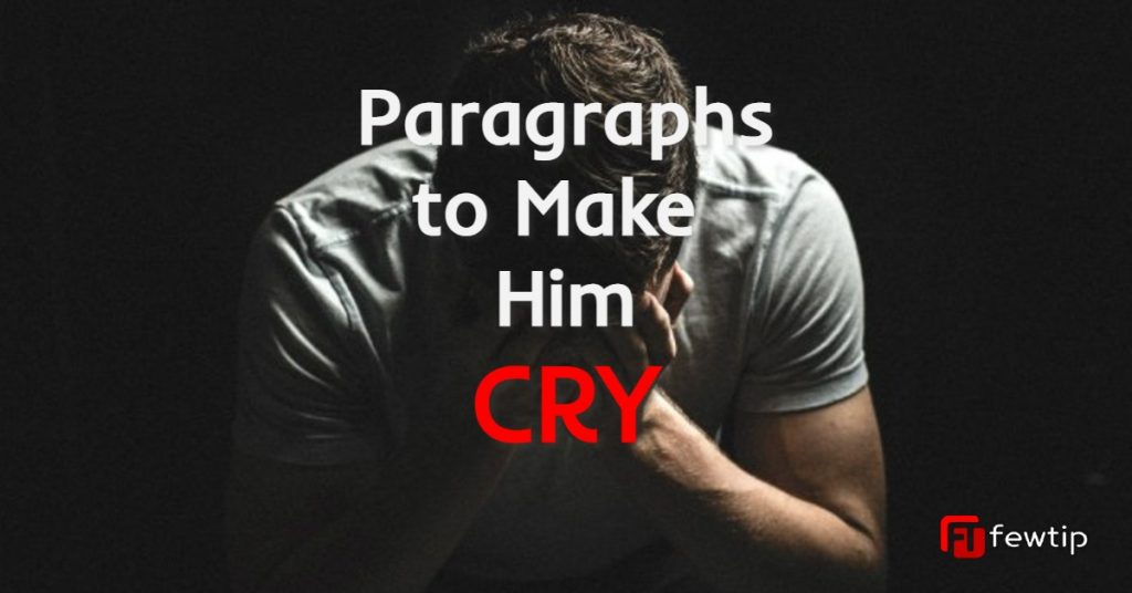 paragraphs for him to make him cry
